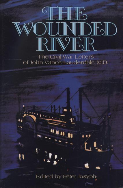 The Wounded River: The Civil War Letters of John Vance Lauderdale, M.D. als Buch (gebunden)