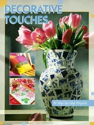 Decorative Touches: 35 Step-By-Step Projects als Taschenbuch