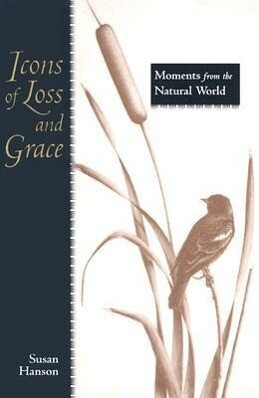 Icons of Loss and Grace: Moments from the Natural World als Buch (gebunden)