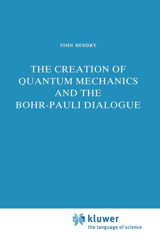 The Creation of Quantum Mechanics and the Bohr-Pauli Dialogue als Buch (gebunden)