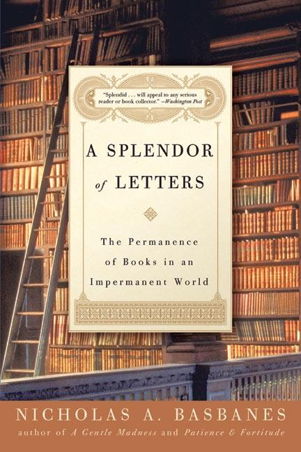 A Splendor of Letters: The Permanence of Books in an Impermanent World als Taschenbuch