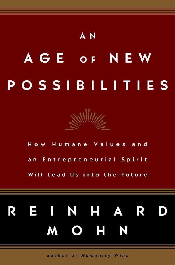An Age of New Possibilities: How Humane Values and an Entrepreneurial Spirit Will Lead Us Into the Future als Buch (gebunden)