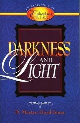 Darkness and Light: An Exposition of Ephesians 4:17-5:17 als Taschenbuch