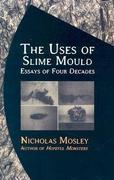 The Uses of Slime Mould: Essays of Four Decades