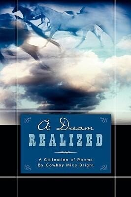 A Dream Realized: A Collection of Poems By Cowboy Mike Bright als Taschenbuch