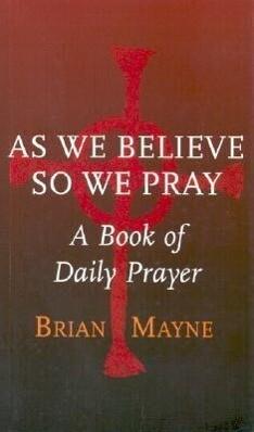 As We Believe So We Pray: A Book of Daily Prayer als Taschenbuch