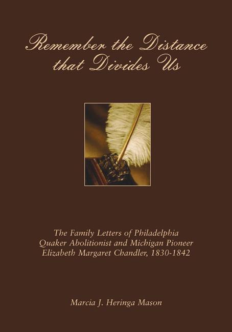 Remember the Distance That Divides Us: The Family Letters of Philadelphia Quaker Abolitionist and Michigan Pioneer Elizabeth Margaret Chandler, 1830-1 als Buch (gebunden)