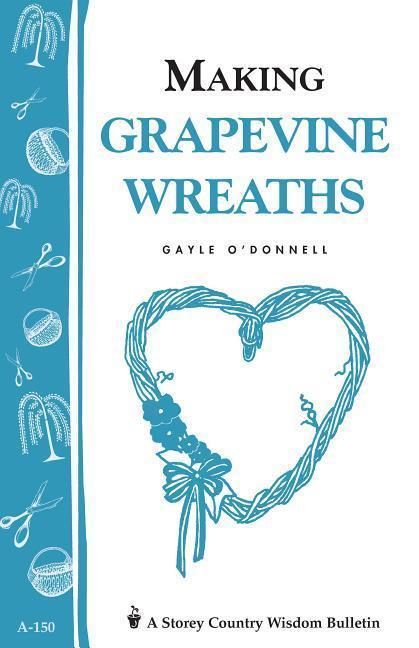 Making Grapevine Wreaths: Storey's Country Wisdom Bulletin A-150 als Taschenbuch