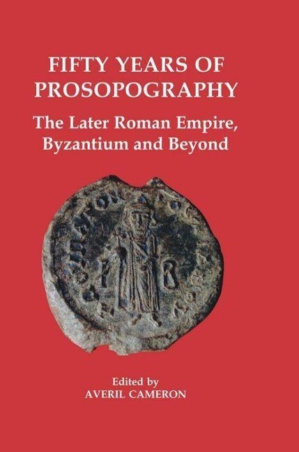 Fifty Years of Prosopography: The Later Roman Empire, Byzantium and Beyond als Buch (gebunden)