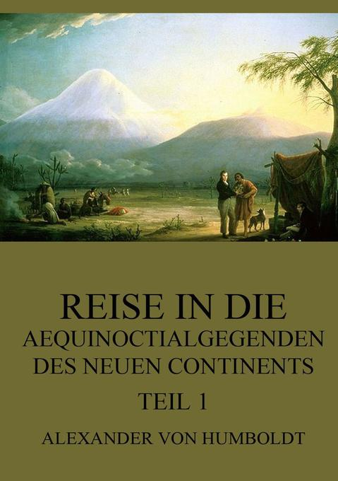 Reise in die Aequinoctialgegenden des neuen Continents, Teil 1 als Buch (kartoniert)
