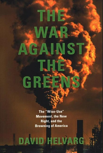 """The War Against the Greens: The """"wise-Use"""" Movement, the New Right and the Browning of America (REV and Updated) als Taschenbuch"""