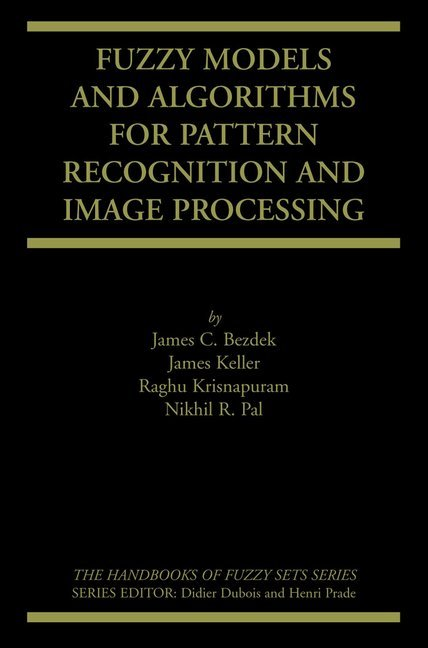 Fuzzy Models and Algorithms for Pattern Recognition and Image Processing als Buch (gebunden)