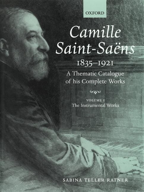 Camille Saint-Saëns 1835-1921: A Thematic Catalogue of His Complete Works, Volume I: The Instrumental Works als Buch (gebunden)
