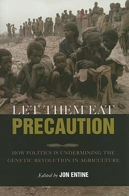 Let Them Eat Precaution: How Politics Is Undermining the Genetic Revolution in Agriculture als Buch (gebunden)