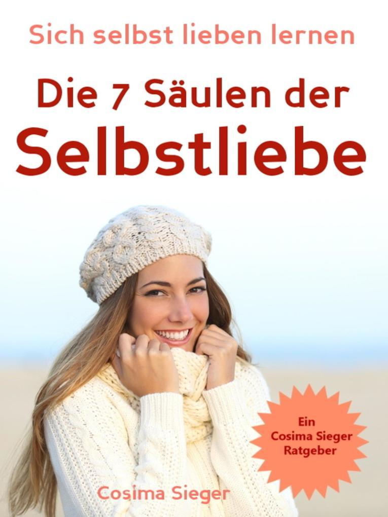 Selbstliebe: Sich selbst lieben lernen - Die 7 Säulen der Selbstliebe als eBook epub