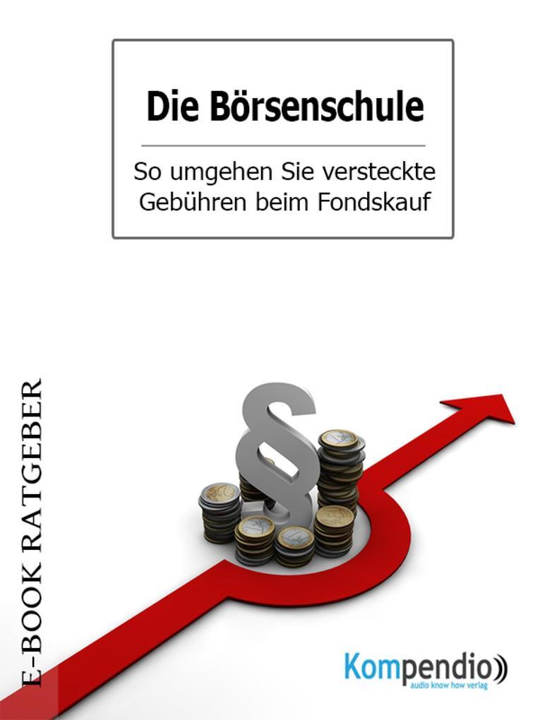 Die Börsenschule - So umgehen Sie versteckte Gebühren beim Fondskauf als eBook epub