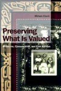 Preserving What Is Valued: Museums, Conservation, and First Nations als Taschenbuch