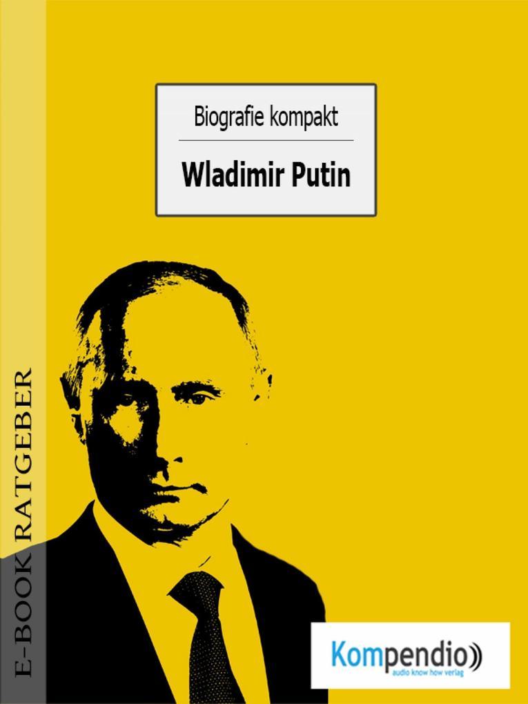 Biografie kompakt: Wladimir Putin als eBook epub