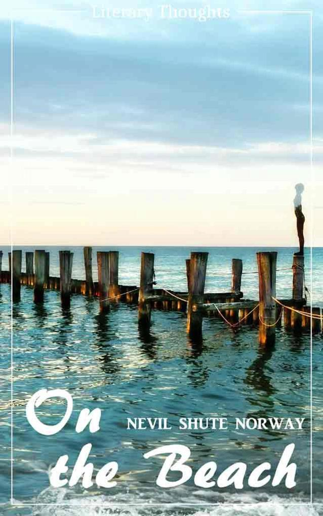 On the Beach (Nevil Shute Norway) (Literary Thoughts Edition) als eBook epub