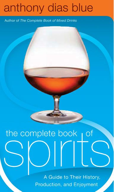 The Complete Book of Spirits: A Guide to Their History, Production, and Enjoyment als Buch (gebunden)