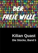 Die Stücke, Band 5 - DER FREIE WILLE