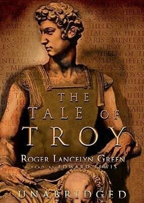 The Tale of Troy: Retold from the Ancient Authors als Hörbuch CD