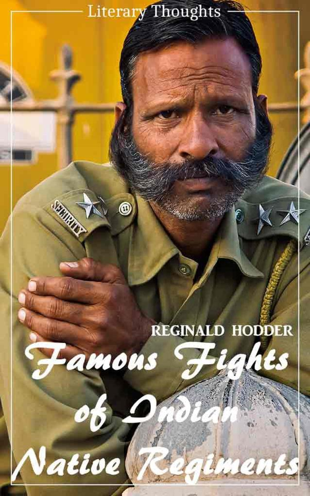 Famous Fights of Indian Native Regiments (Reginald Hodder) (Literary Thoughts Edition) als eBook