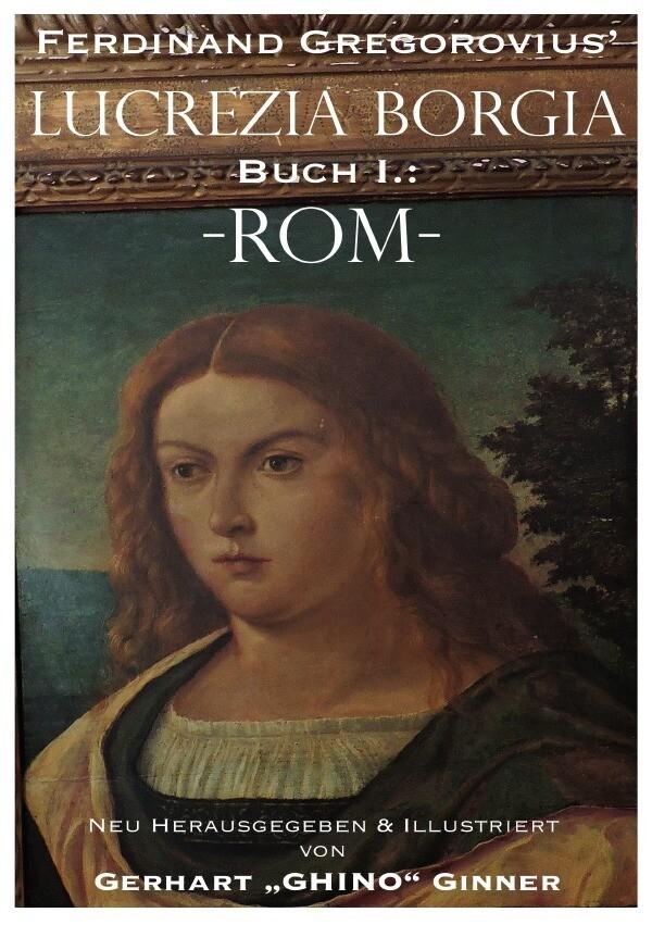 Ferdinand Gregorovius' Lukrezia Borgia, Buch I.: Rom als Buch (kartoniert)