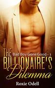 Billionaire's Dilemma - Part 1 (Bad Boy Gone Good, #1)