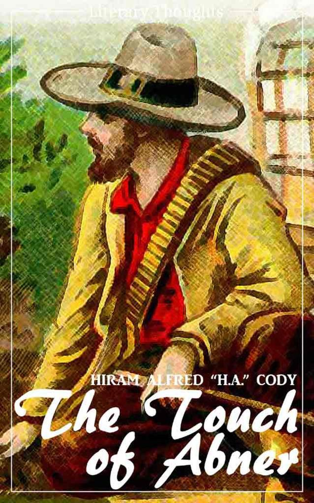 The Touch of Abner (Hiram Alfred Cody) (Literary Thoughts Edition) als eBook epub