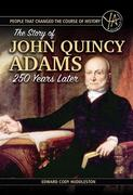 People that Changed the Course of History The Story of John Quincy Adams 250 Years After His Birth
