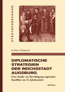 Diplomatische Strategien der Reichsstadt Augsburg