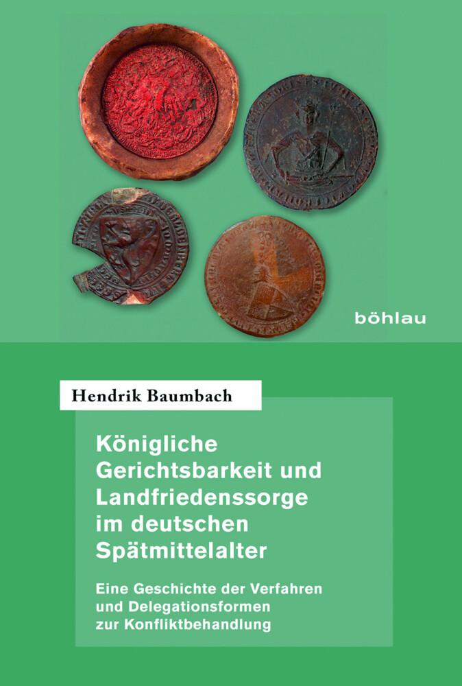 Königliche Gerichtsbarkeit und Landfriedenssorge im deutschen Spätmittelalter als Buch (gebunden)