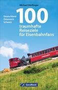 100 traumhafte Reiseziele für Eisenbahnfans