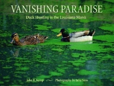 Vanishing Paradise: Duck Hunting in the Louisiana Marsh als Buch (gebunden)
