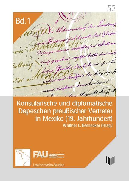 Konsularische und diplomatische Depeschen preußischer Vertreter in Mexiko (19. Jahrhundert). Eine Quellenedition als Buch (gebunden)