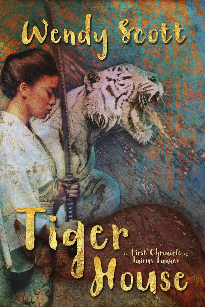 Tiger House: The First Chronicle of Jairus Tanner (The Chronicles of Jairus Tanner, #1) als eBook epub