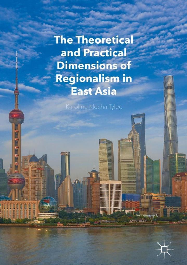 The Theoretical and Practical Dimensions of Regionalism in East Asia als eBook pdf