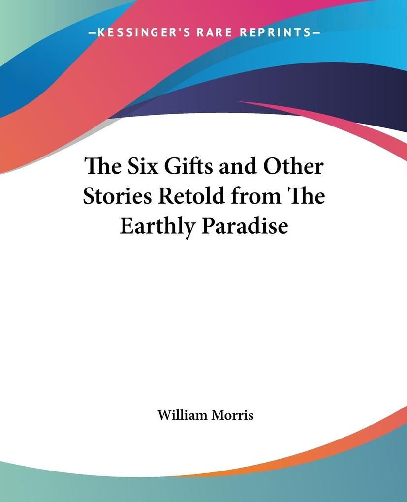 The Six Gifts and Other Stories Retold from The Earthly Paradise als Taschenbuch