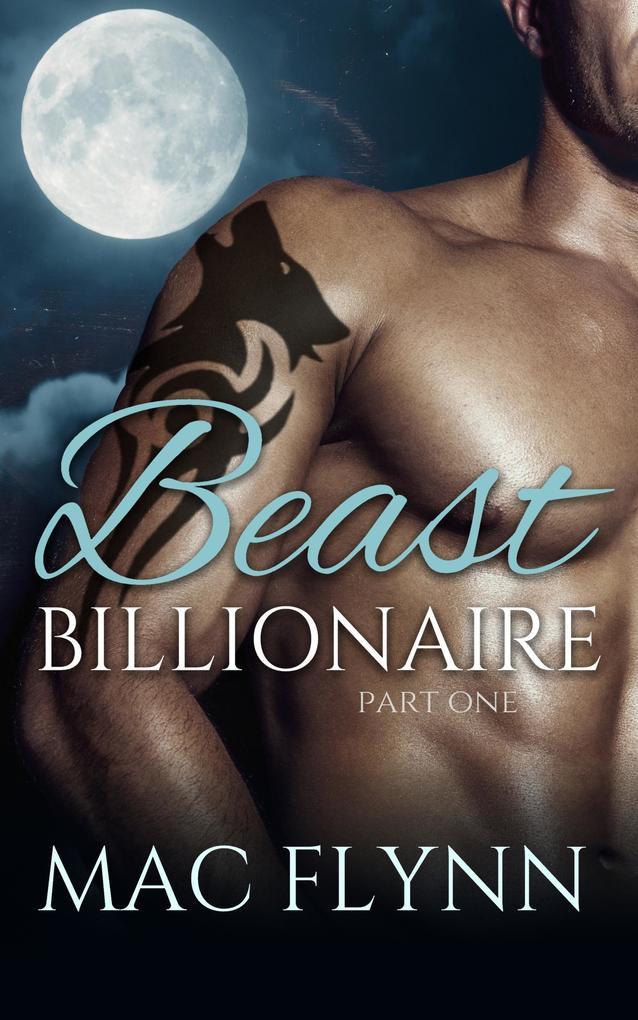 Beast Billionaire #1 (Bad Boy Alpha Billionaire Werewolf Shifter Romance) als eBook epub