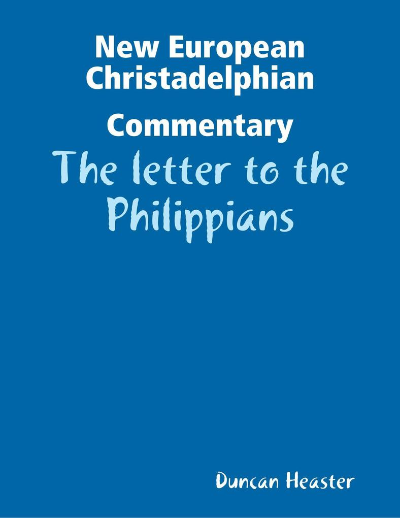 New European Christadelphian Commentary - The letter to the Philippians als eBook epub