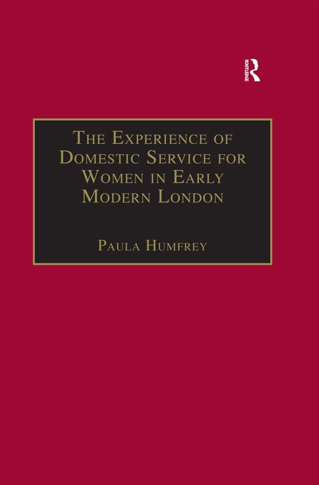 The Experience of Domestic Service for Women in Early Modern London als eBook pdf