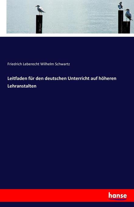Leitfaden für den deutschen Unterricht auf höheren Lehranstalten als Buch (kartoniert)