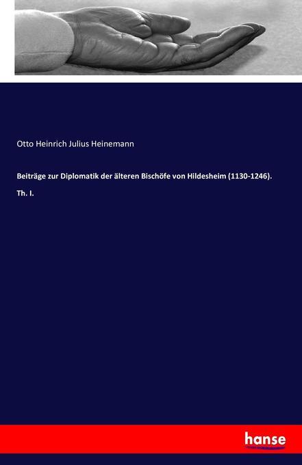 Beiträge zur Diplomatik der älteren Bischöfe von Hildesheim (1130-1246). Th. I. als Buch (kartoniert)