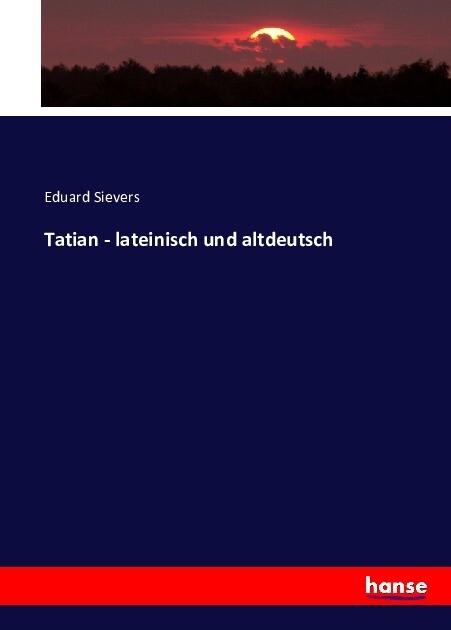 Tatian - lateinisch und altdeutsch als Buch (kartoniert)