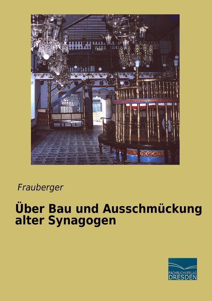 Über Bau und Ausschmückung alter Synagogen als Buch (kartoniert)