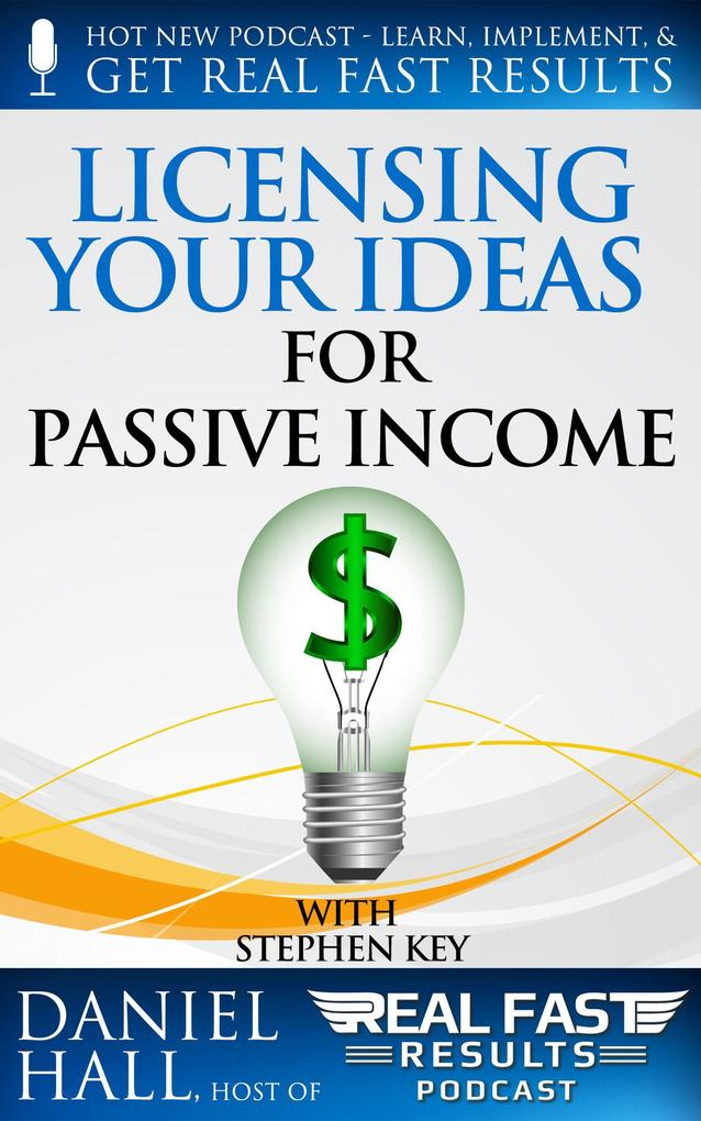 Licensing your Ideas for Passive Income (Real Fast Results, #17) als eBook epub