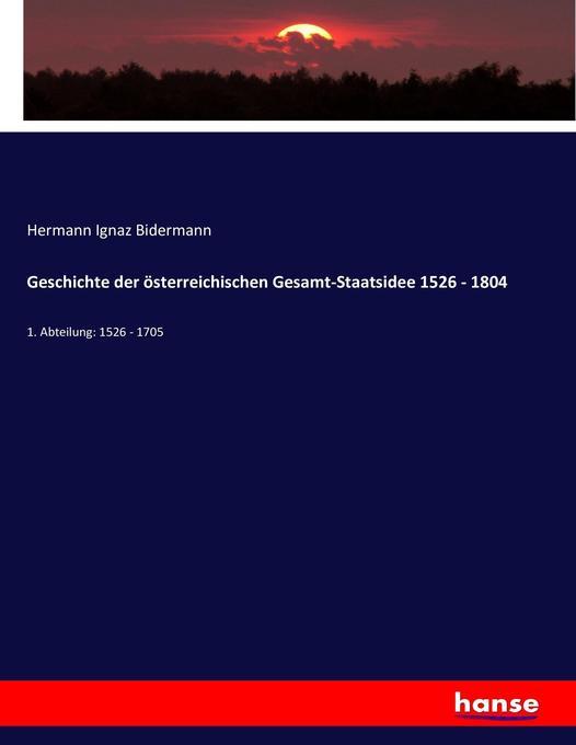 Geschichte der österreichischen Gesamt-Staatsidee 1526 - 1804 als Buch (kartoniert)