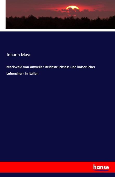 Markwald von Anweiler Reichstruchsess und kaiserlicher Lehensherr in Italien als Buch (kartoniert)