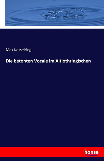 Die betonten Vocale im Altlothringischen als Buch (kartoniert)